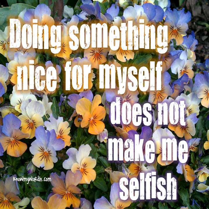 Doing something nice for myself does not make me selfish
