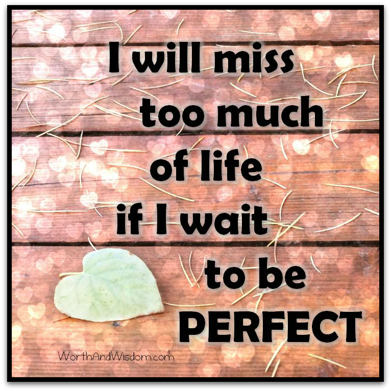 Don't let perfectionism steal your life!