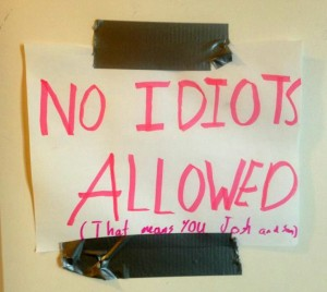 No idiots allowed - safe space from brothers!